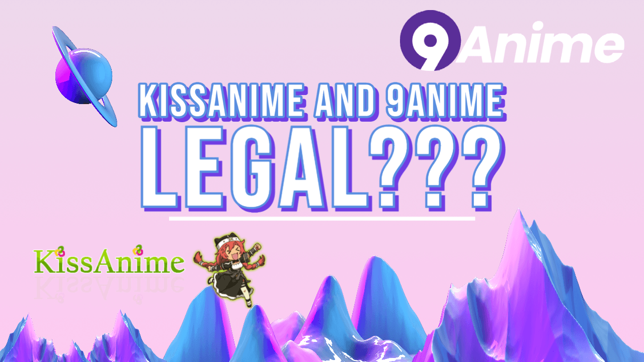 Are KissAnime and 9Anime illegal anime streaming services